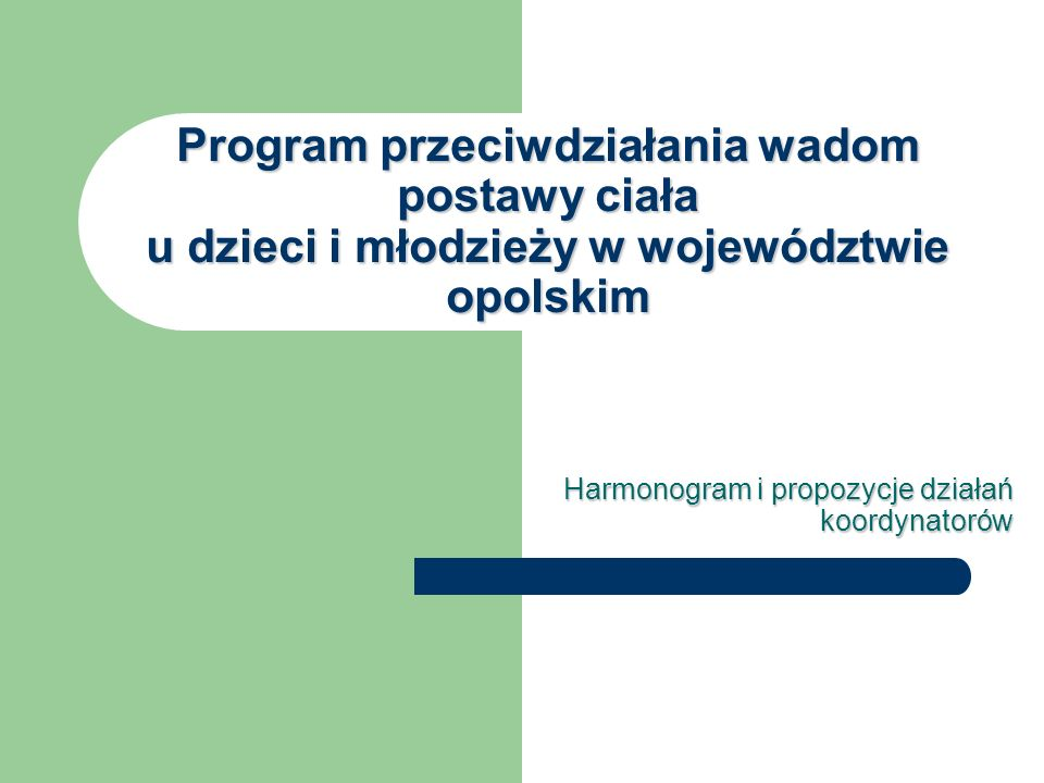 Program przeciwdziałania wadom postawy ciała u dzieci i młodzieży w województwie opolskim Harmonogram i propozycje działań koordynatorów