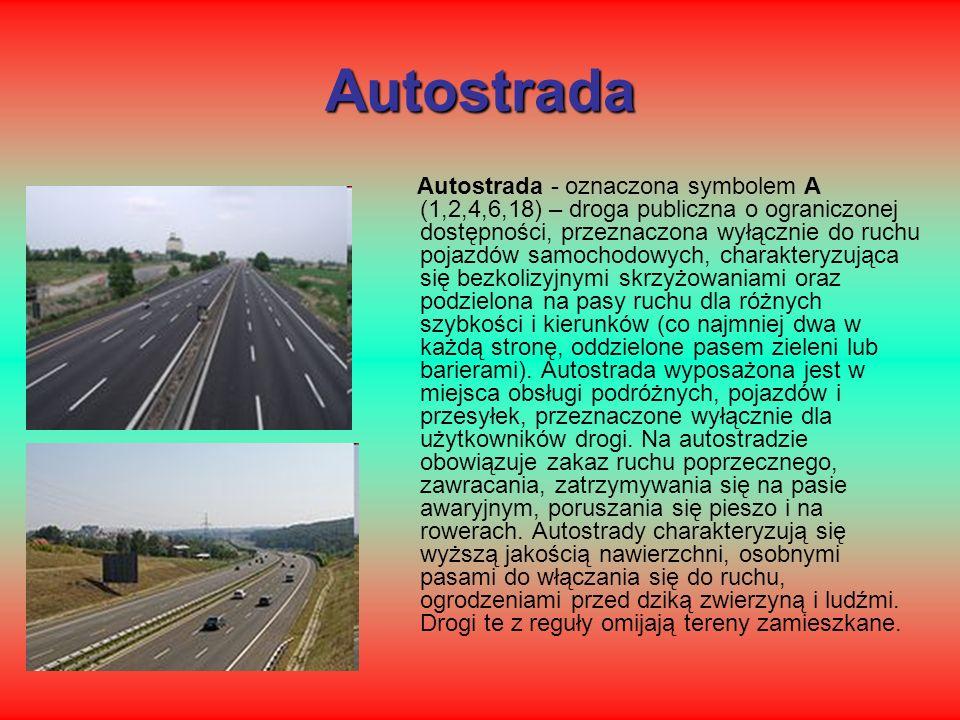 Autostrada Autostrada - oznaczona symbolem A (1,2,4,6,18) – droga publiczna o ograniczonej dostępności, przeznaczona wyłącznie do ruchu pojazdów samoc