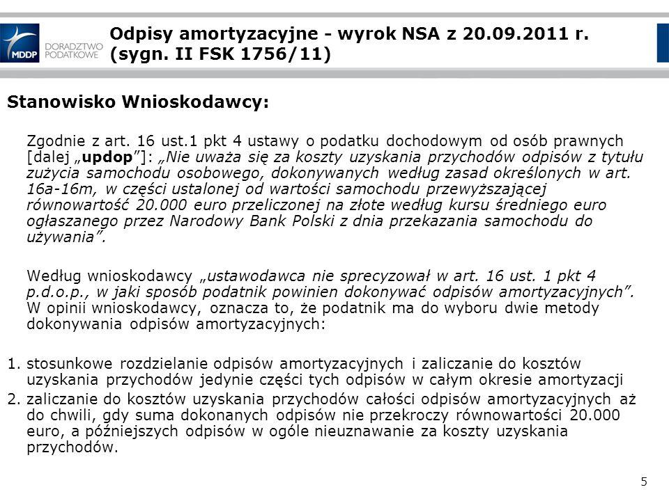 5 Odpisy amortyzacyjne - wyrok NSA z 20.09.2011 r. (sygn. II FSK 1756/11) Stanowisko Wnioskodawcy: Zgodnie z art. 16 ust.1 pkt 4 ustawy o podatku doch
