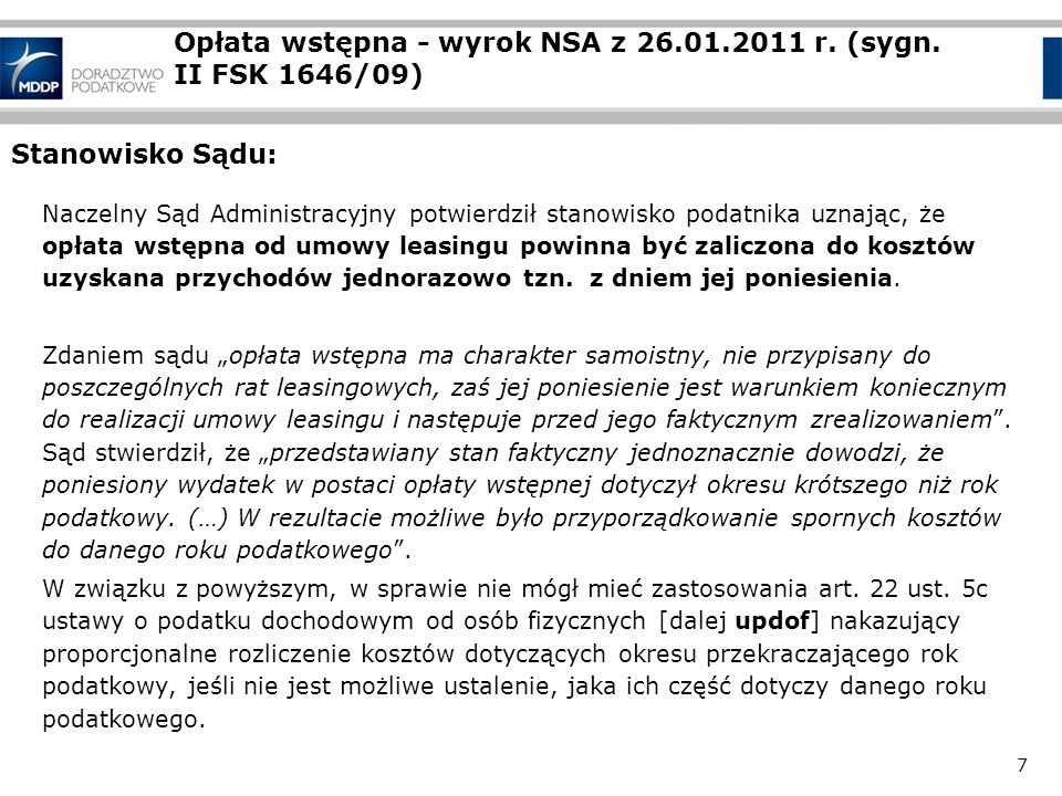 7 Opłata wstępna - wyrok NSA z 26.01.2011 r. (sygn. II FSK 1646/09) Stanowisko Sądu: Naczelny Sąd Administracyjny potwierdził stanowisko podatnika uzn