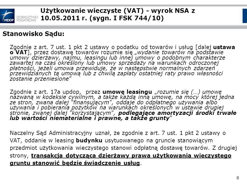 8 Użytkowanie wieczyste (VAT) - wyrok NSA z 10.05.2011 r. (sygn. I FSK 744/10) Stanowisko Sądu: Zgodnie z art. 7 ust. 1 pkt 2 ustawy o podatku od towa