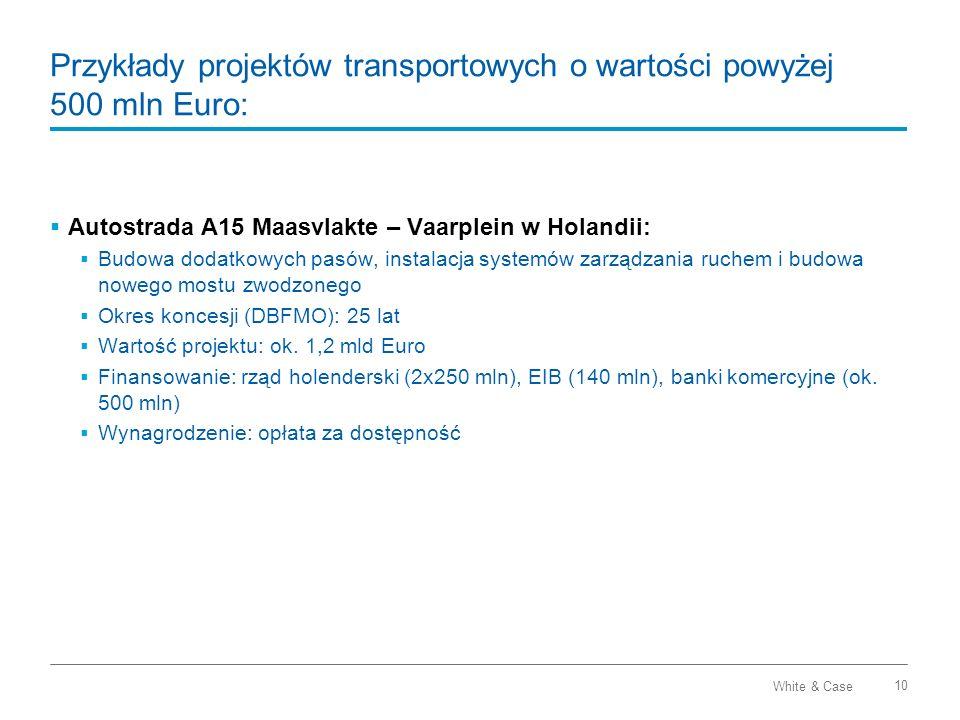 White & Case 10 Przykłady projektów transportowych o wartości powyżej 500 mln Euro: Autostrada A15 Maasvlakte – Vaarplein w Holandii: Budowa dodatkowy