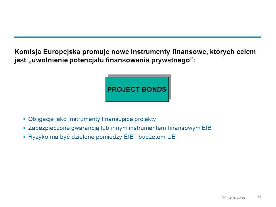 White & Case 11 Komisja Europejska promuje nowe instrumenty finansowe, których celem jest uwolnienie potencjału finansowania prywatnego: Obligacje jak