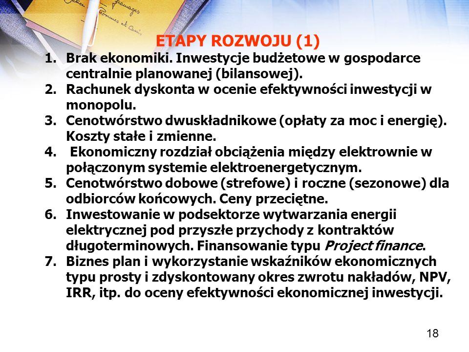 18 ETAPY ROZWOJU (1) 1.Brak ekonomiki. Inwestycje budżetowe w gospodarce centralnie planowanej (bilansowej). 2.Rachunek dyskonta w ocenie efektywności