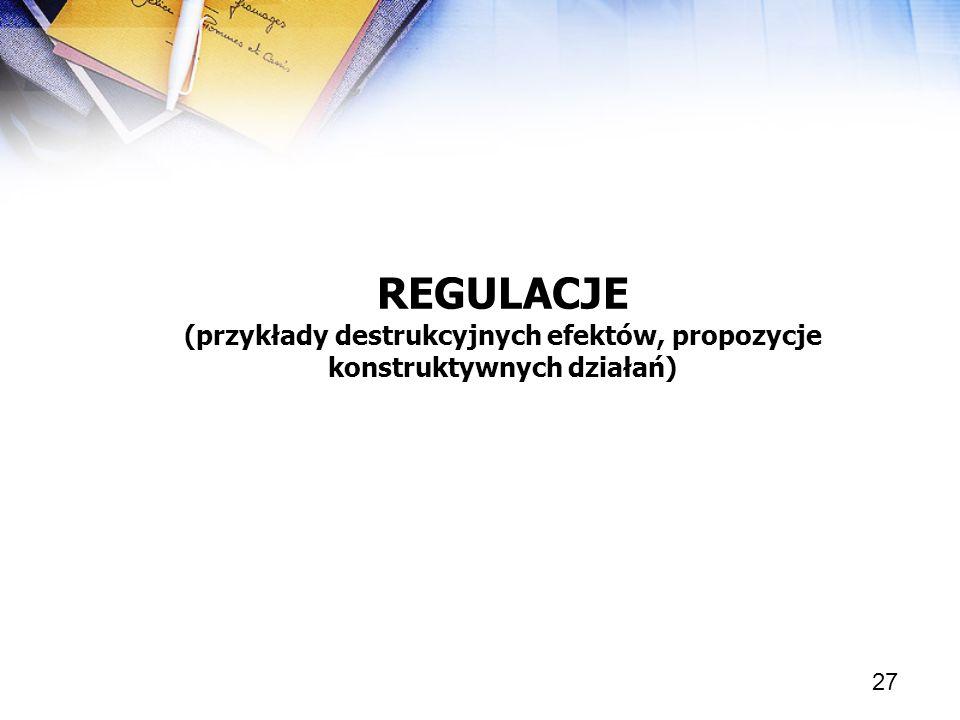 27 REGULACJE (przykłady destrukcyjnych efektów, propozycje konstruktywnych działań)