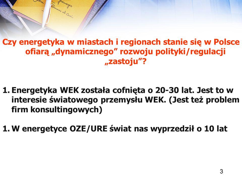 3 Czy energetyka w miastach i regionach stanie się w Polsce ofiarą dynamicznego rozwoju polityki/regulacji zastoju? 1.Energetyka WEK została cofnięta