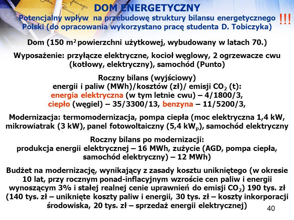 40 DOM ENERGETYCZNY Potencjalny wpływ na przebudowę struktury bilansu energetycznego Polski (do opracowania wykorzystano pracę studenta D. Tobiczyka)