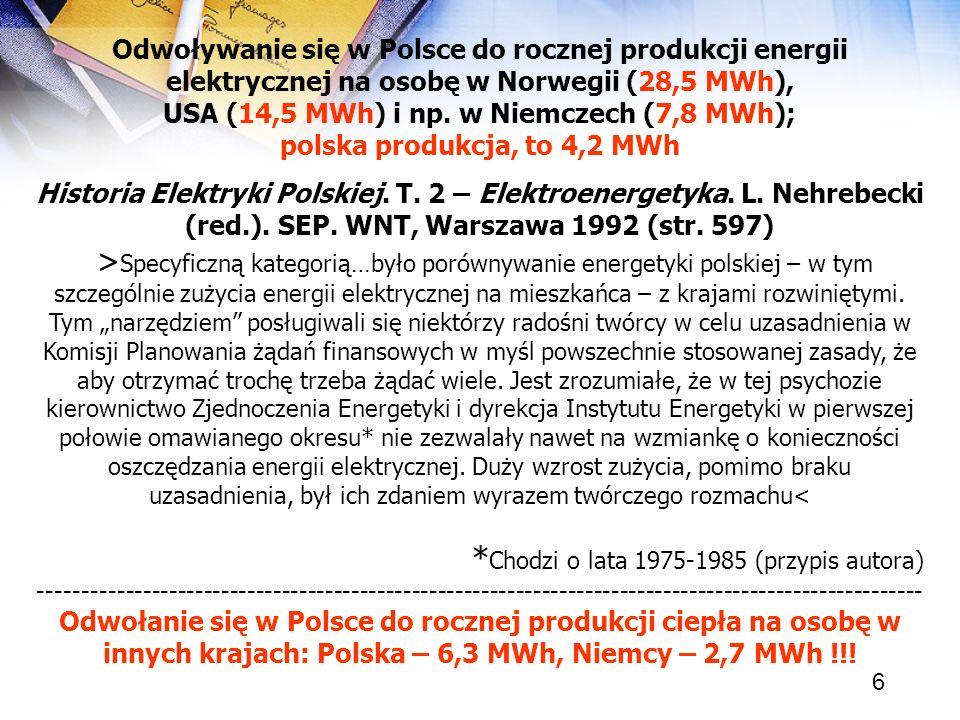 6 Odwoływanie się w Polsce do rocznej produkcji energii elektrycznej na osobę w Norwegii (28,5 MWh), USA (14,5 MWh) i np. w Niemczech (7,8 MWh); polsk