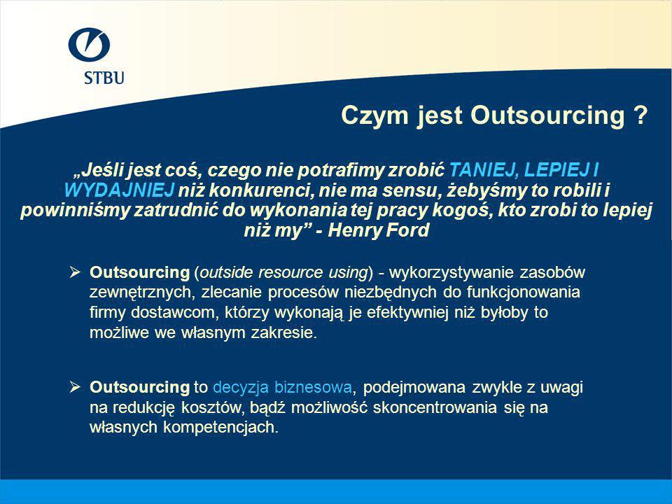 Czym jest Outsourcing ? Outsourcing (outside resource using) - wykorzystywanie zasobów zewnętrznych, zlecanie procesów niezbędnych do funkcjonowania f