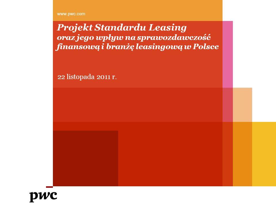 22 listopada 2011 r. www.pwc.com Projekt Standardu Leasing oraz jego wpływ na sprawozdawczość finansową i branżę leasingową w Polsce