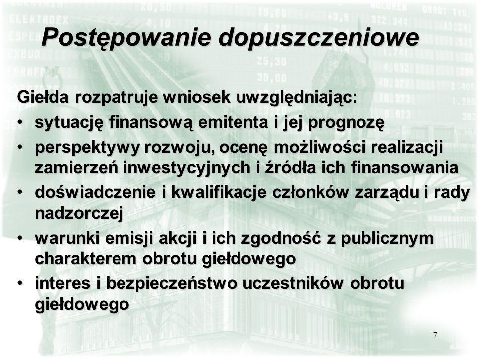 7 Postępowanie dopuszczeniowe Giełda rozpatruje wniosek uwzględniając: sytuację finansową emitenta i jej prognozęsytuację finansową emitenta i jej pro