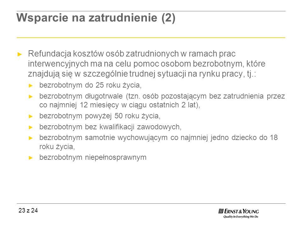 23 z 24 Wsparcie na zatrudnienie (2) Refundacja kosztów osób zatrudnionych w ramach prac interwencyjnych ma na celu pomoc osobom bezrobotnym, które zn