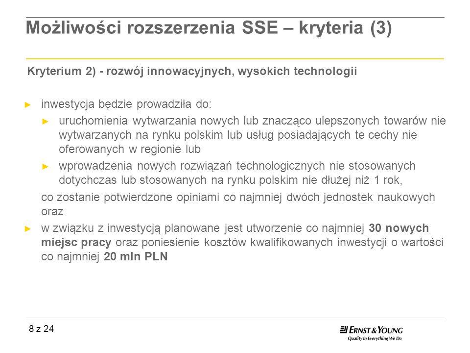 8 z 24 Możliwości rozszerzenia SSE – kryteria (3) Kryterium 2) - rozwój innowacyjnych, wysokich technologii inwestycja będzie prowadziła do: uruchomie