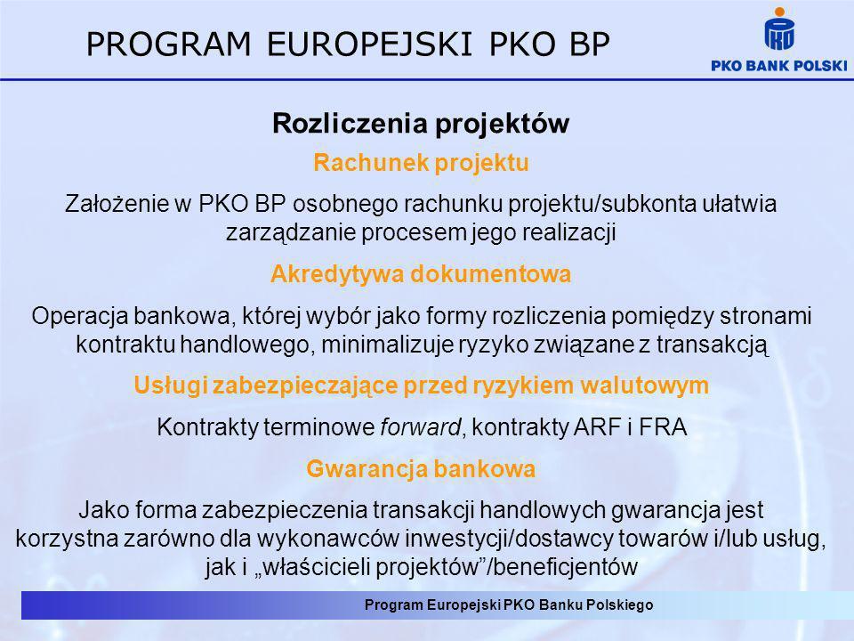Program Europejski PKO Banku Polskiego PROGRAM EUROPEJSKI PKO BP Rozliczenia projektów Rachunek projektu Założenie w PKO BP osobnego rachunku projektu