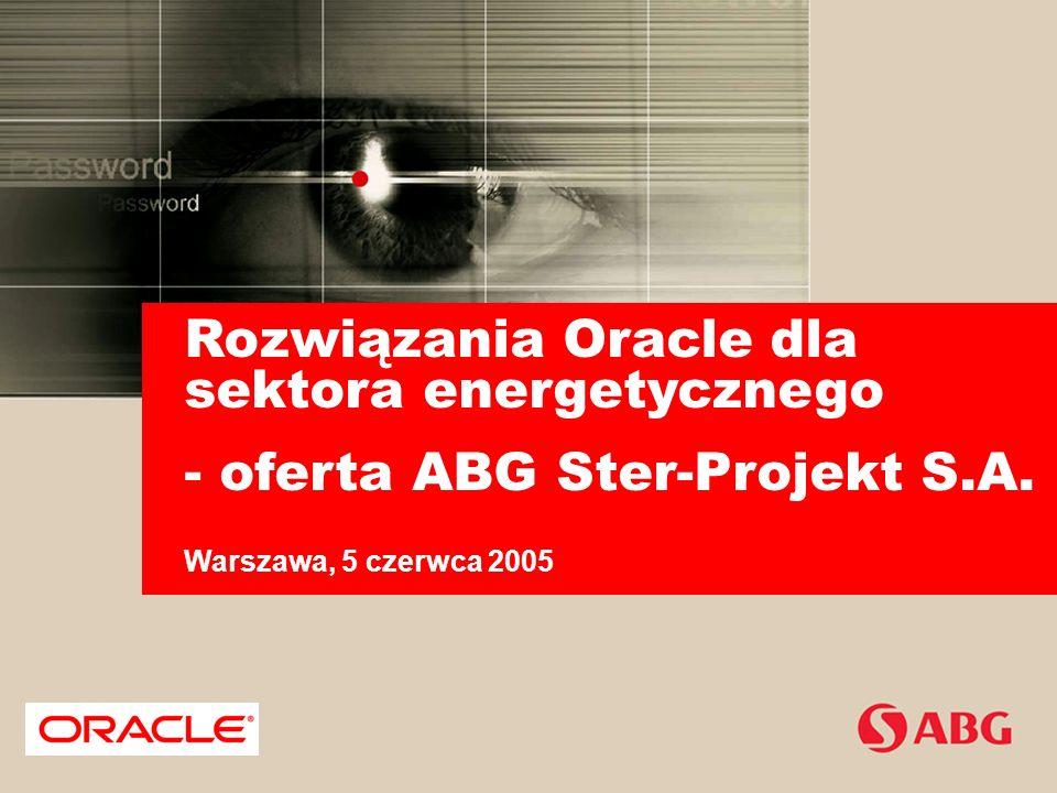 www.abg.com.pl www.oracle.com www.abg.com.pl Rozwiązania Oracle dla sektora energetycznego – oferta ABG Ster-Projekt S.A.