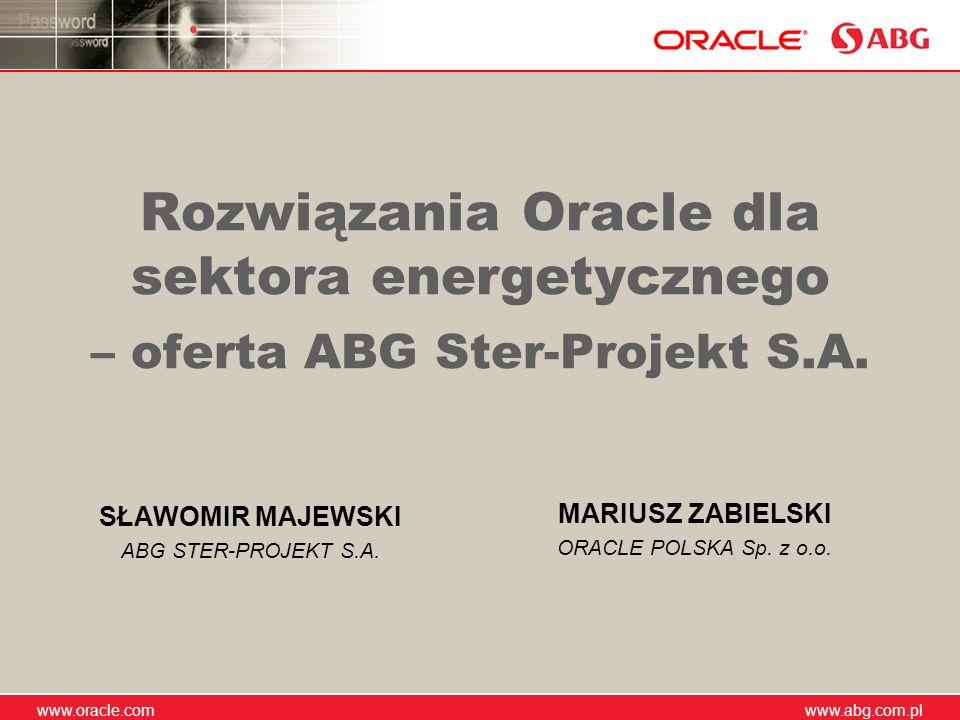 www.abg.com.pl www.oracle.com www.abg.com.pl Rozwiązania Oracle dla sektora energetycznego – oferta ABG Ster-Projekt S.A. SŁAWOMIR MAJEWSKI ABG STER-P
