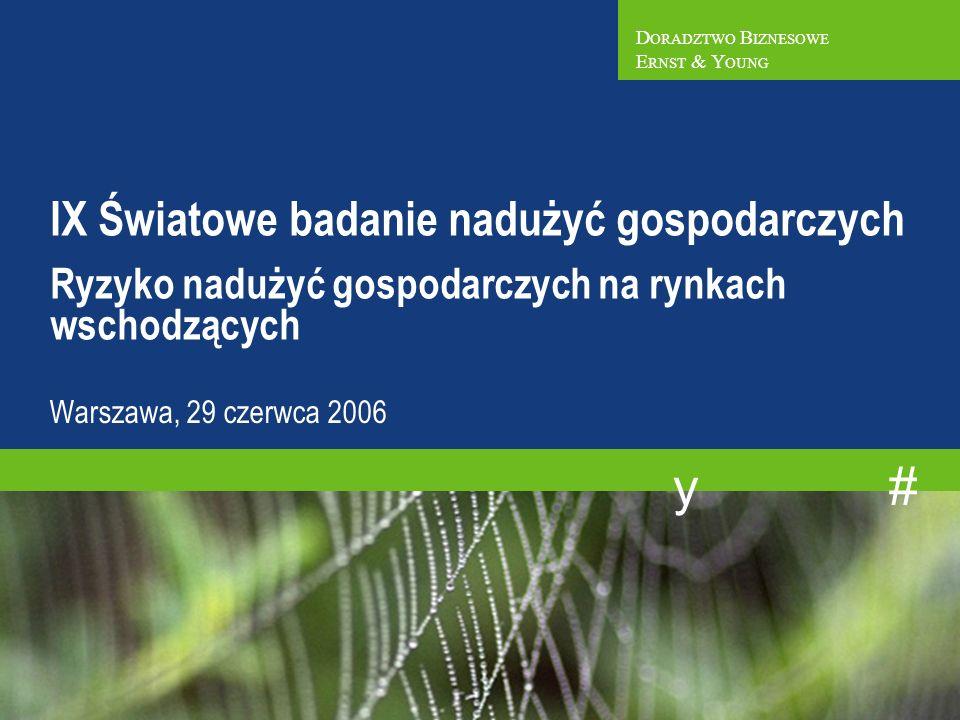 # y IX Światowe badanie nadużyć gospodarczych Ryzyko nadużyć gospodarczych na rynkach wschodzących Warszawa, 29 czerwca 2006 D ORADZTWO B IZNESOWE E RNST & Y OUNG