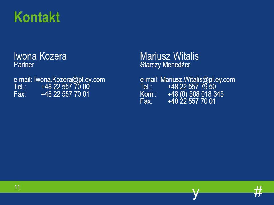 #y 11 Iwona Kozera Partner e-mail: Iwona.Kozera@pl.ey.com Tel.: +48 22 557 70 00 Fax: +48 22 557 70 01 Kontakt Mariusz Witalis Starszy Menedżer e-mail: Mariusz.Witalis@pl.ey.com Tel.: +48 22 557 79 50 Kom.: +48 (0) 508 018 345 Fax: +48 22 557 70 01