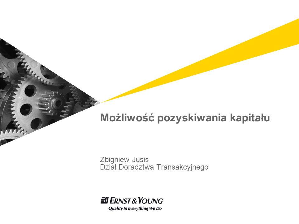Możliwość pozyskiwania kapitału Zbigniew Jusis Dział Doradztwa Transakcyjnego