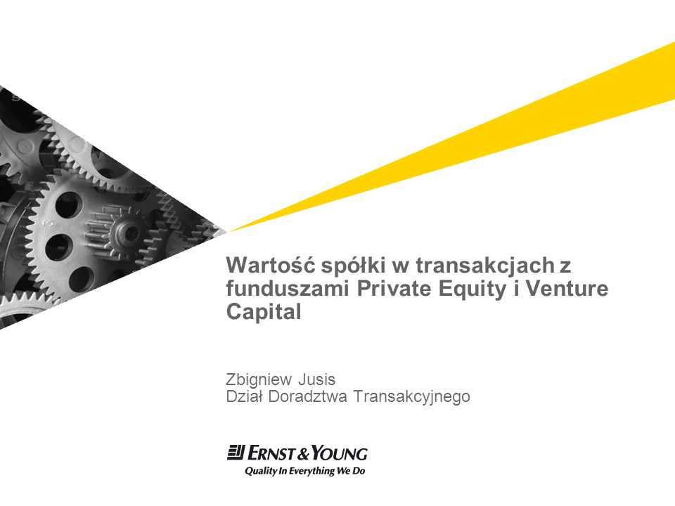 Wartość spółki w transakcjach z funduszami Private Equity i Venture Capital Zbigniew Jusis Dział Doradztwa Transakcyjnego