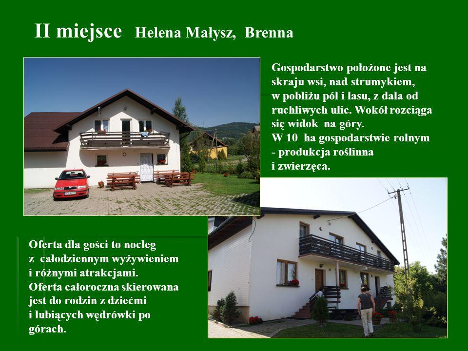 II miejsce Helena Małysz, Brenna Gospodarstwo położone jest na skraju wsi, nad strumykiem, w pobliżu pól i lasu, z dala od ruchliwych ulic. Wokół rozc