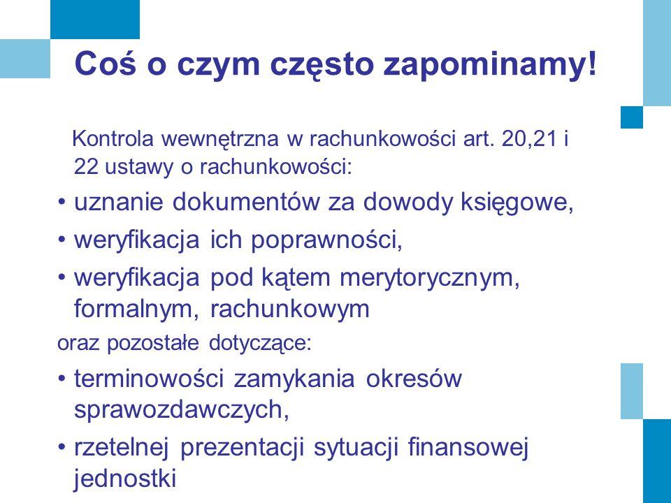 Coś o czym często zapominamy! Kontrola wewnętrzna w rachunkowości art. 20,21 i 22 ustawy o rachunkowości: uznanie dokumentów za dowody księgowe, weryf