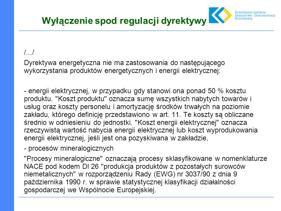 Wyłączenie spod regulacji dyrektywy /.../ Dyrektywa energetyczna nie ma zastosowania do następującego wykorzystania produktów energetycznych i energii elektrycznej: - energii elektrycznej, w przypadku gdy stanowi ona ponad 50 % kosztu produktu.