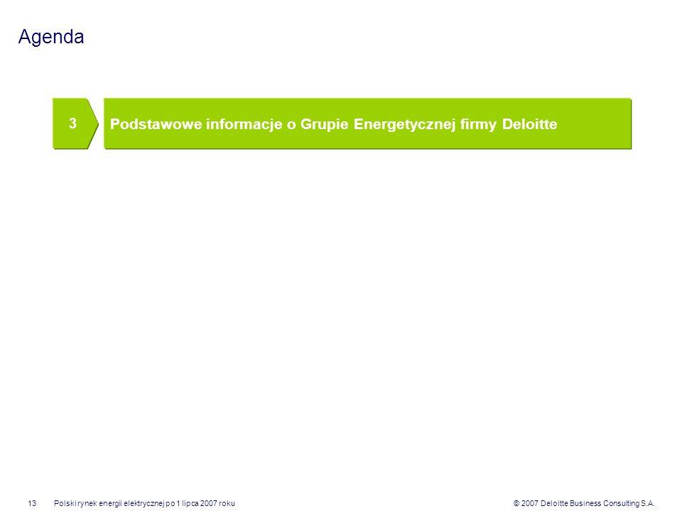 © 2007 Deloitte Business Consulting S.A.Polski rynek energii elektrycznej po 1 lipca 2007 roku13 Agenda Podstawowe informacje o Grupie Energetycznej f