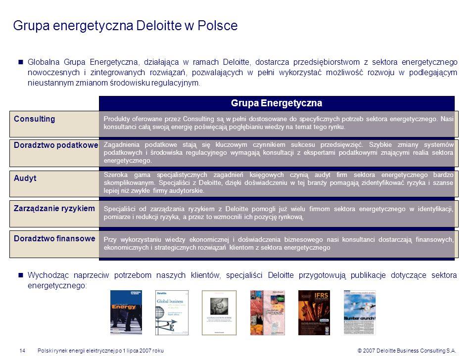 © 2007 Deloitte Business Consulting S.A.Polski rynek energii elektrycznej po 1 lipca 2007 roku14 Grupa energetyczna Deloitte w Polsce Globalna Grupa E