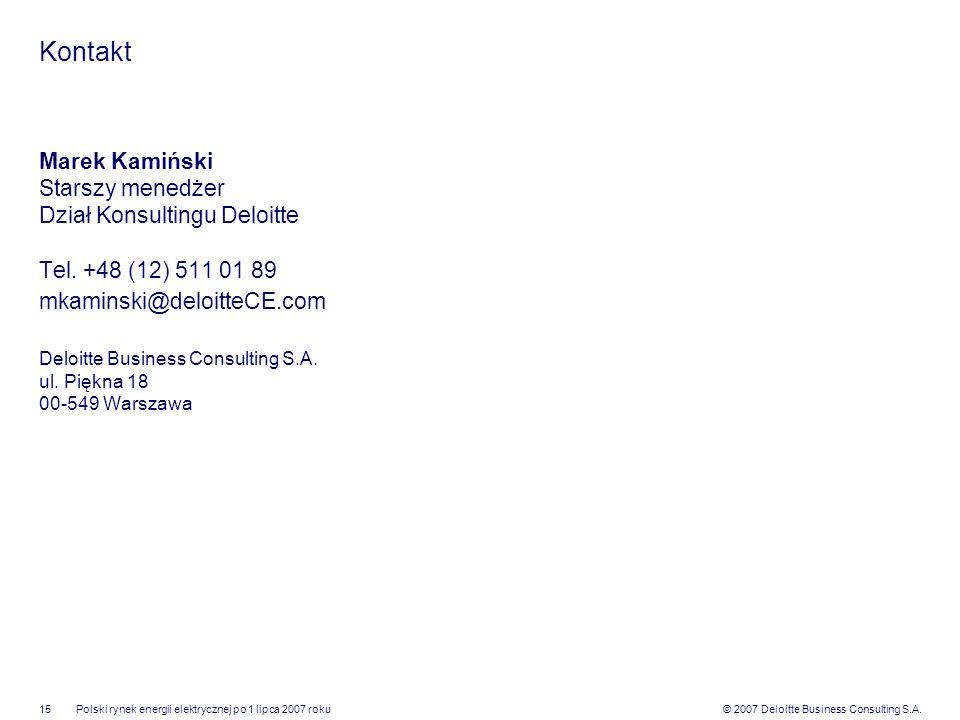 © 2007 Deloitte Business Consulting S.A.Polski rynek energii elektrycznej po 1 lipca 2007 roku15 Kontakt Marek Kamiński Starszy menedżer Dział Konsult