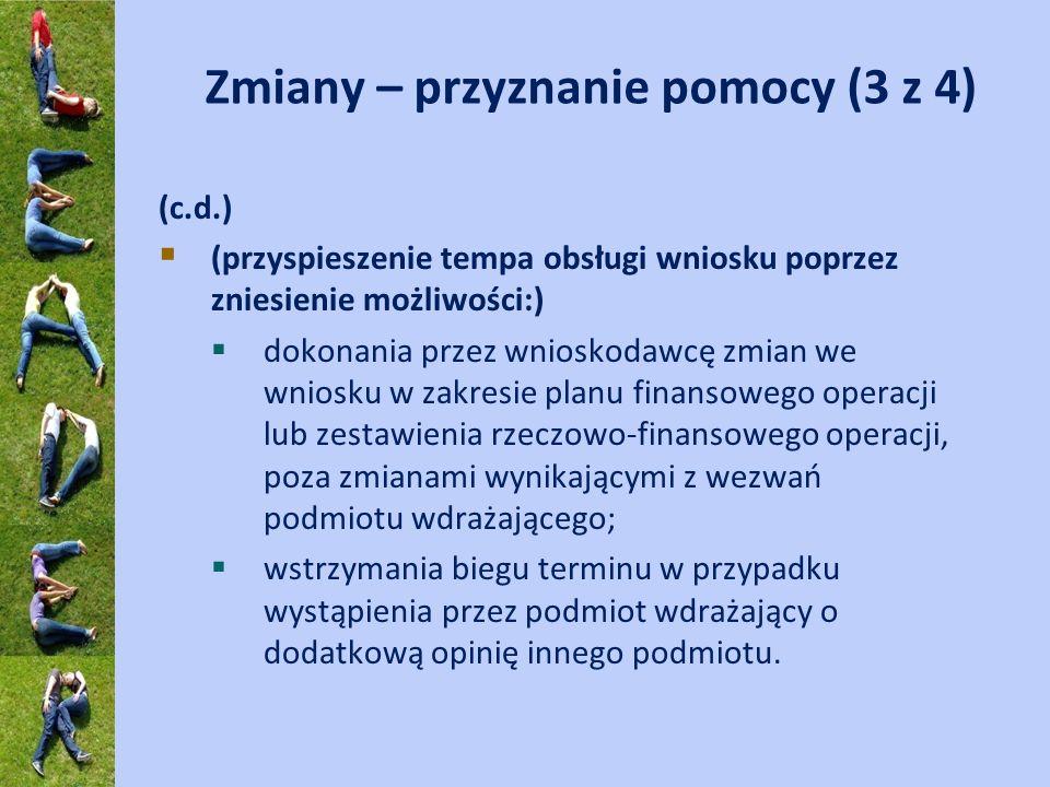 Zmiany – przyznanie pomocy (3 z 4) (c.d.) (przyspieszenie tempa obsługi wniosku poprzez zniesienie możliwości:) dokonania przez wnioskodawcę zmian we
