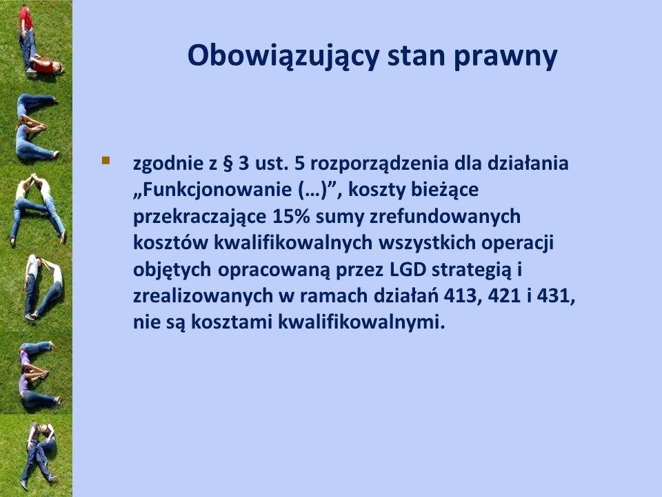 Obowiązujący stan prawny zgodnie z § 3 ust. 5 rozporządzenia dla działania Funkcjonowanie (…), koszty bieżące przekraczające 15% sumy zrefundowanych k