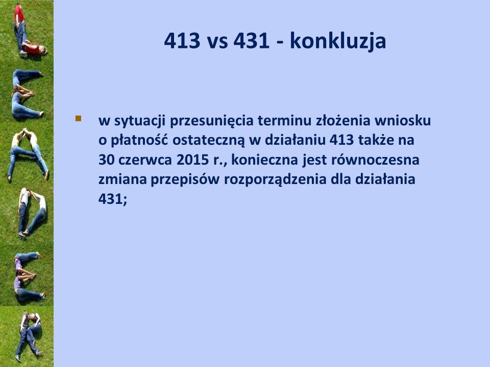 413 vs 431 - konkluzja w sytuacji przesunięcia terminu złożenia wniosku o płatność ostateczną w działaniu 413 także na 30 czerwca 2015 r., konieczna j