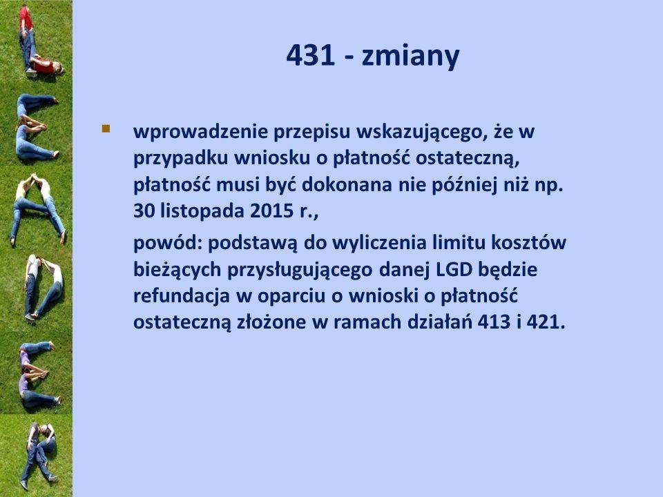 431 - zmiany wprowadzenie przepisu wskazującego, że w przypadku wniosku o płatność ostateczną, płatność musi być dokonana nie później niż np. 30 listo