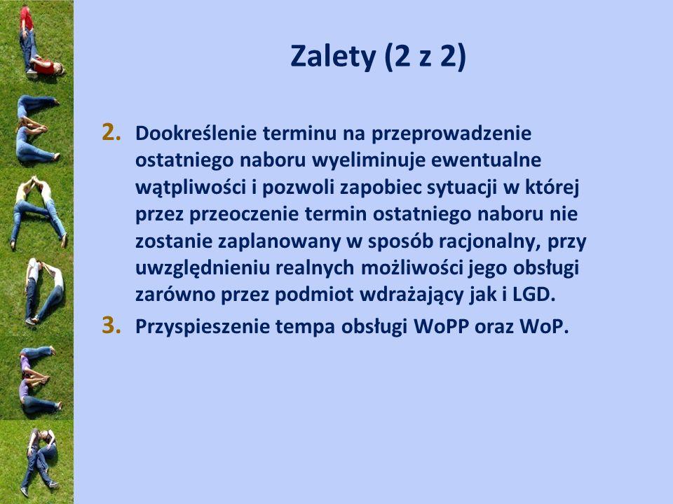 Zalety (2 z 2) 2. Dookreślenie terminu na przeprowadzenie ostatniego naboru wyeliminuje ewentualne wątpliwości i pozwoli zapobiec sytuacji w której pr