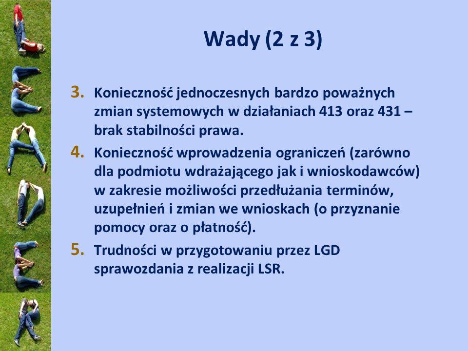 Wady (2 z 3) 3. Konieczność jednoczesnych bardzo poważnych zmian systemowych w działaniach 413 oraz 431 – brak stabilności prawa. 4. Konieczność wprow