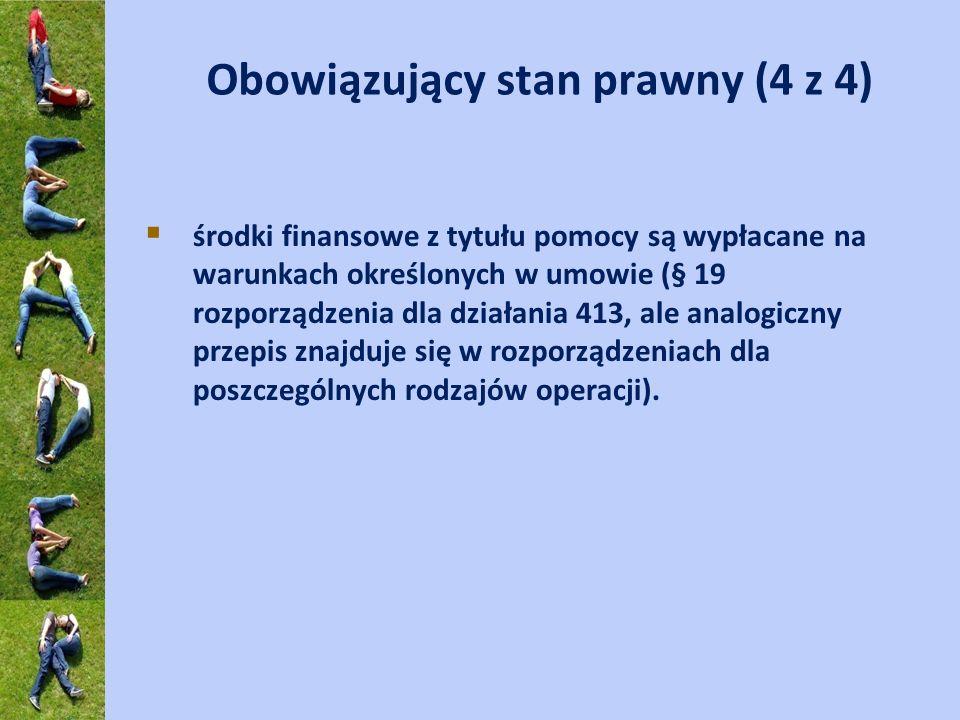 Obowiązujący stan prawny (4 z 4) środki finansowe z tytułu pomocy są wypłacane na warunkach określonych w umowie (§ 19 rozporządzenia dla działania 41
