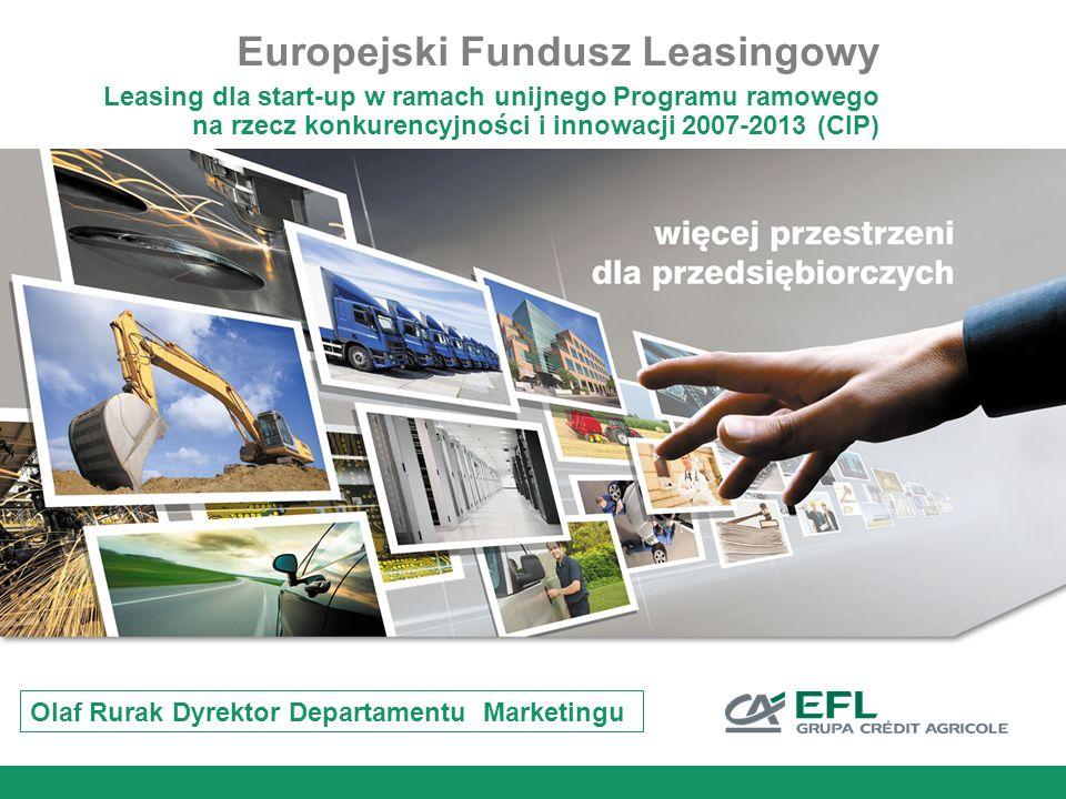 Olaf Rurak Dyrektor Departamentu Marketingu Europejski Fundusz Leasingowy Leasing dla start-up w ramach unijnego Programu ramowego na rzecz konkurency