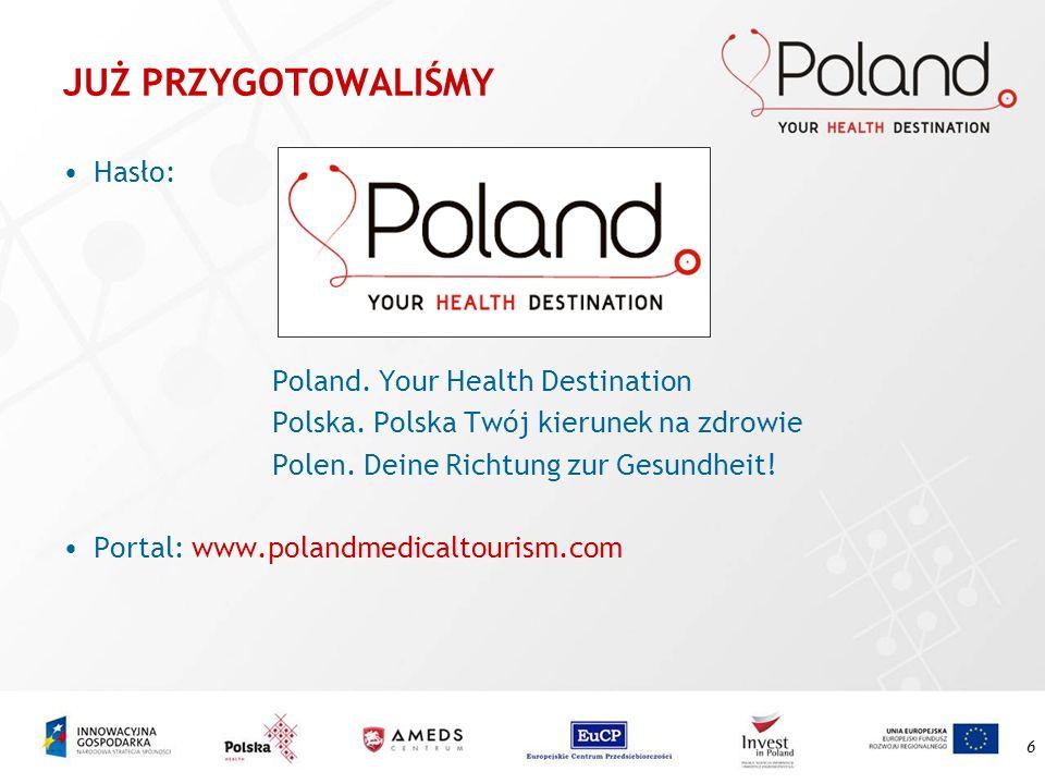 6 JUŻ PRZYGOTOWALIŚMY Hasło: Poland. Your Health Destination Polska. Polska Twój kierunek na zdrowie Polen. Deine Richtung zur Gesundheit! Portal: www