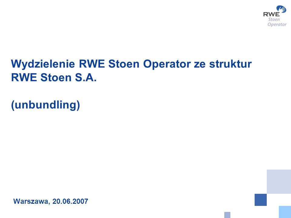 Wydzielenie RWE Stoen Operator ze struktur RWE Stoen S.A. (unbundling) Warszawa, 20.06.2007