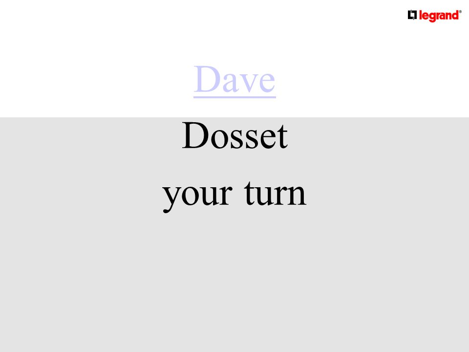 Dave Dosset your turn