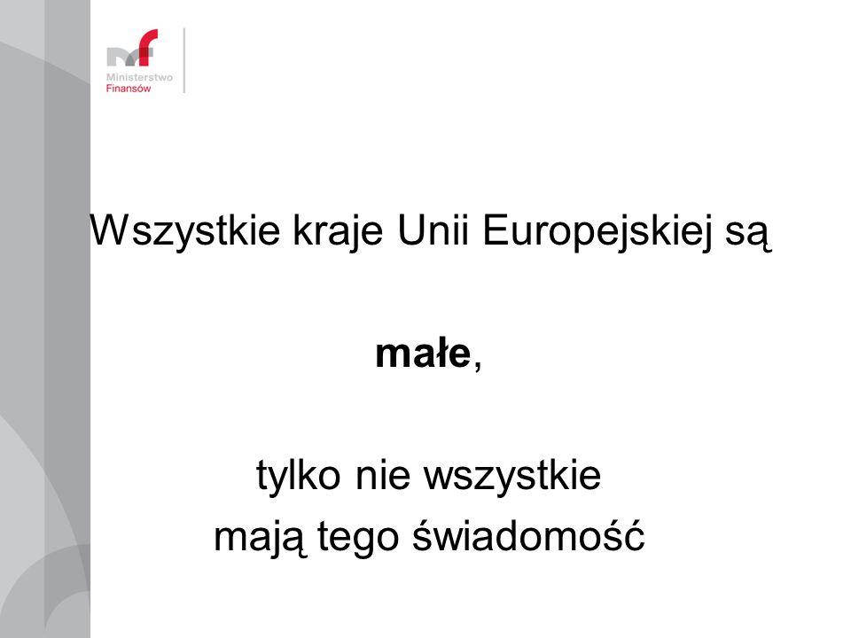 Wszystkie kraje Unii Europejskiej są małe, tylko nie wszystkie mają tego świadomość