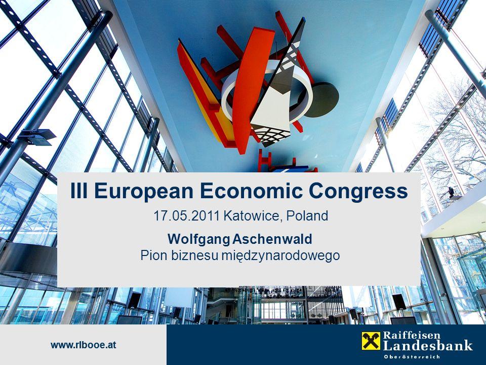 www.rlbooe.at III European Economic Congress 17.05.2011 Katowice, Poland Wolfgang Aschenwald Pion biznesu międzynarodowego www.rlbooe.at