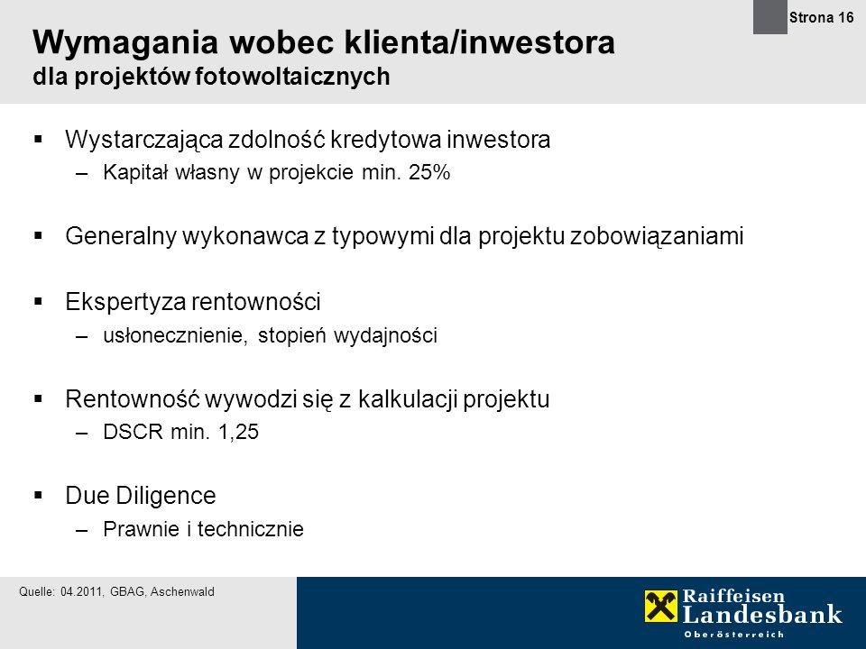 Strona 16 Wymagania wobec klienta/inwestora dla projektów fotowoltaicznych Wystarczająca zdolność kredytowa inwestora –Kapitał własny w projekcie min.
