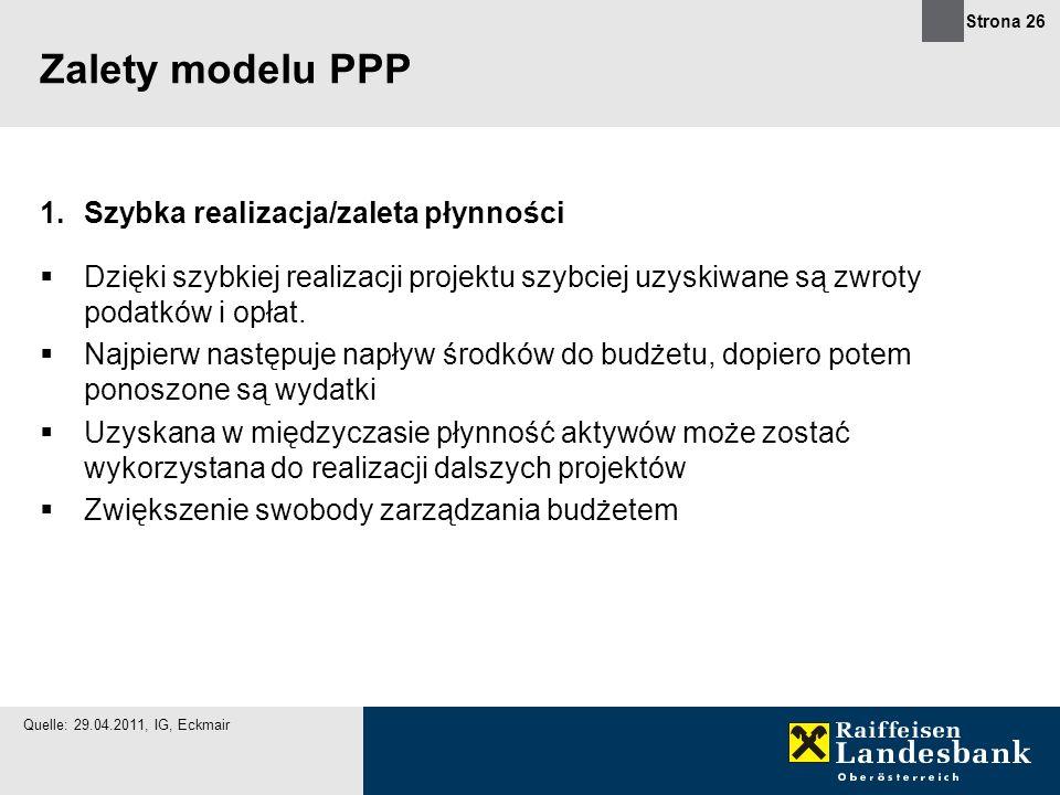 Strona 26 Zalety modelu PPP 1.Szybka realizacja/zaleta płynności Dzięki szybkiej realizacji projektu szybciej uzyskiwane są zwroty podatków i opłat. N