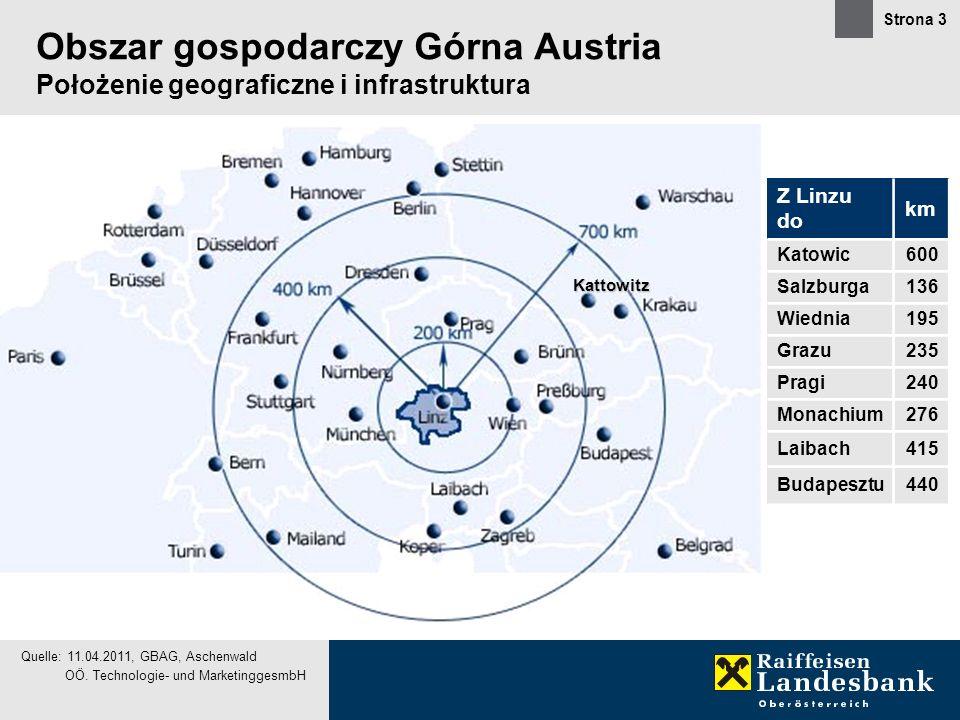 Strona 3 Obszar gospodarczy Górna Austria Położenie geograficzne i infrastruktura OÖ. Technologie- und MarketinggesmbH Z Linzu do km Katowic600 Salzbu