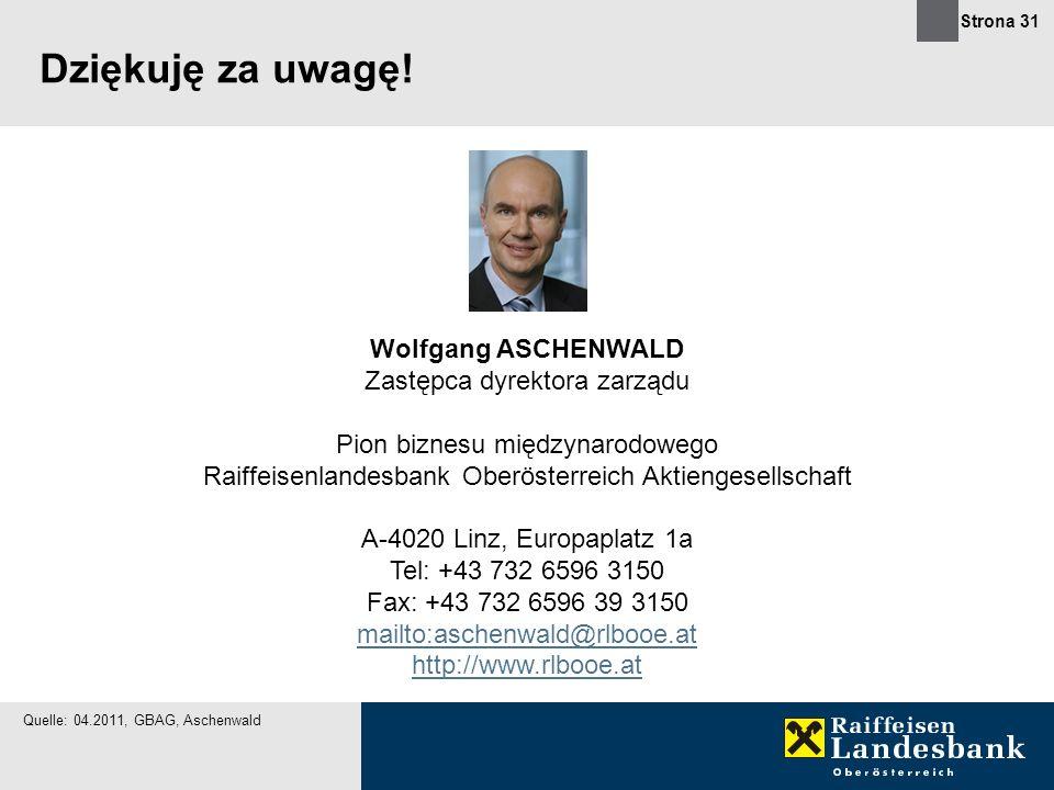 Strona 31 Dziękuję za uwagę! Wolfgang ASCHENWALD Zastępca dyrektora zarządu Pion biznesu międzynarodowego Raiffeisenlandesbank Oberösterreich Aktienge