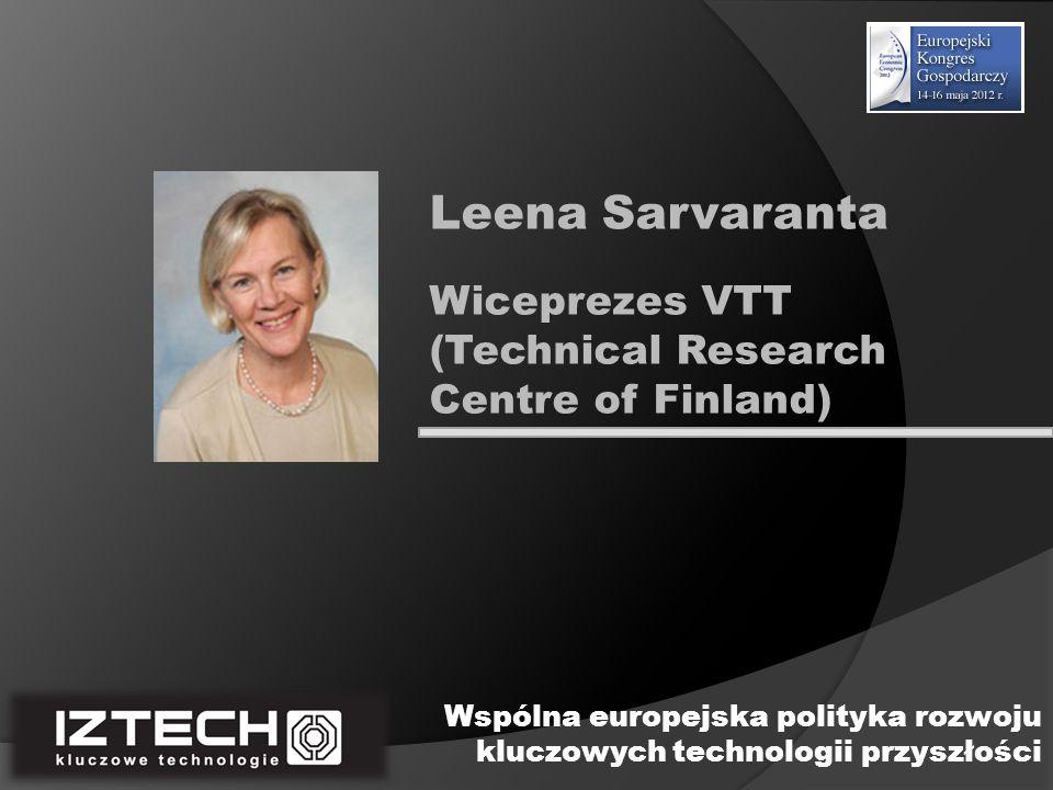 Wiceprezes VTT (Technical Research Centre of Finland) Leena Sarvaranta Wspólna europejska polityka rozwoju kluczowych technologii przyszłości