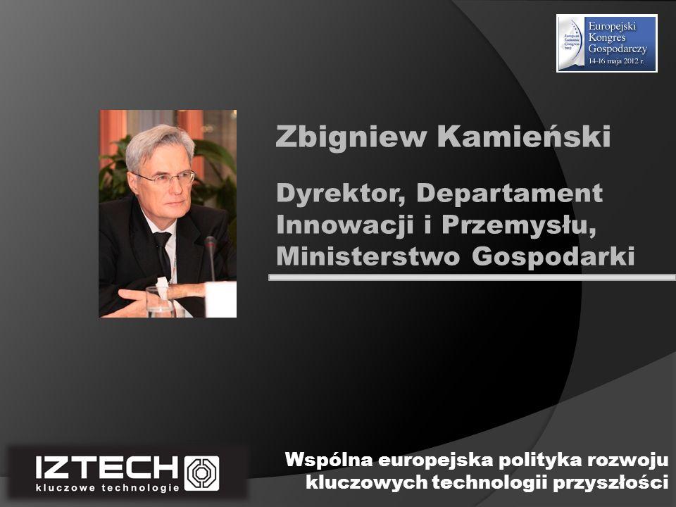 Dyrektor, Departament Innowacji i Przemysłu, Ministerstwo Gospodarki Zbigniew Kamieński Wspólna europejska polityka rozwoju kluczowych technologii prz