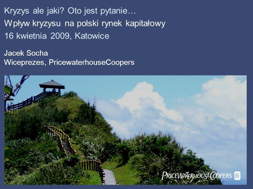 PricewaterhouseCoopers 16 kwietnia 2009 Strona 12 Wpływ kryzysu na polski rynek kapitałowy Przebieg kryzysu na rynkach kapitałowych Czy czeka nas powrót do ekonomii popytu.